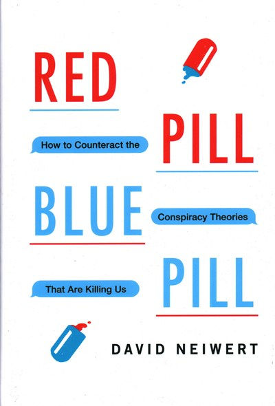 Red Pill, Blue Pill: How to Counteract the Conspiracy Theories That Are Killing Us cover